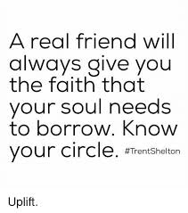 Real Friend Meme - a real friend will always give you the faith that your soul needs to