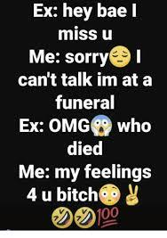 U Of L Memes - ex hey bae l miss u me sorry can t talk im ata funeral ex omg who