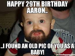 29th Birthday Meme - happy 29th birthday aaron i found an old pic of you as a baby