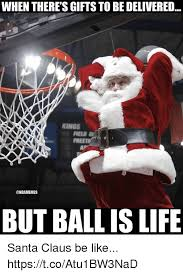 Ball Is Life Meme - when there s gifts to be delivered kings field g free but ball is