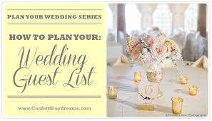 plan your wedding how to plan your guest list wedding planning series