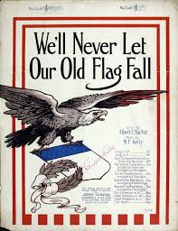 Youre A Grand Old Flag Lyrics We U0027ll Never Let Our Old Flag Fall Lyric By Albert E Macnutt