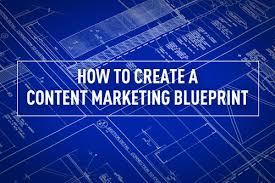 create a blueprint how to create a content marketing blueprint in 5 easy steps