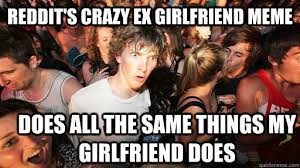 Crazy Ex Meme - reddit s crazy ex girlfriend meme does all the same things my