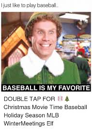 Elf Movie Meme - i just like to play baseball baseball is my favorite double tap