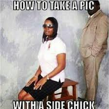 Side Chick Meme - how to take a picture with a side chick never be a side chick