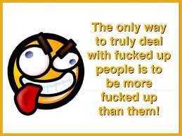 It S Messed Up Funny - the only way to truly deal with messed up people