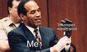 Respect Meme - the glove of respecting women respect women know your meme