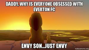 Everton Memes - daddy why is everyone obsessed with everton fc envy son just envy