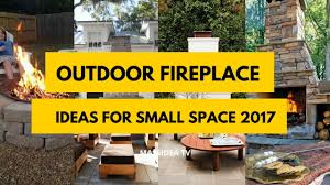 Outdoor Fire Place by 50 Awesome Outdoor Fireplace Ideas For Small Space 2017 Youtube