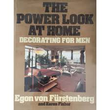 Home Decorating For Men The Power Look At Home Decorating For Men By Egon Von Furstenberg