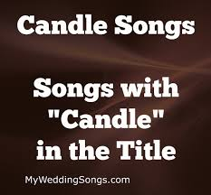 Light One Candle Lyrics Candle Songs List Songs With Candle In The Title My Wedding Songs
