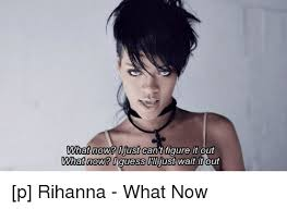 What Now Meme - 25 best memes about rihanna what now rihanna what now memes