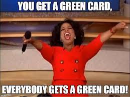 Green Card Meme - oprah you get a meme imgflip