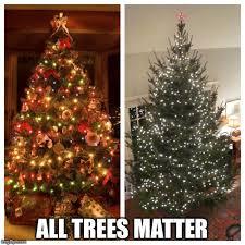 Christmas Tree Meme - christmas trees matter imgflip