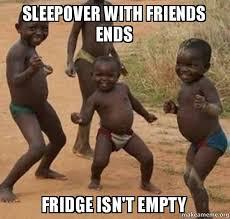 Sleepover Meme - sleepover with friends ends fridge isn t empty dancing black kids