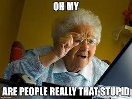 Memes About Stupid People - grandma finds the internet meme imgflip