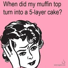 Muffin Top Meme - 44 best hcgdiet com memes images on pinterest meme memes and e cards