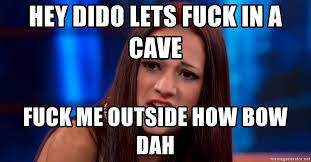 Lets Fuck Memes - hey dido lets fuck in a cave fuck me outside how bow dah cash me