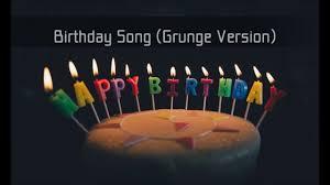 birthday song grunge version youtube