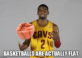 Kyrie Irving Memes - basketballs are actually flat imgflip