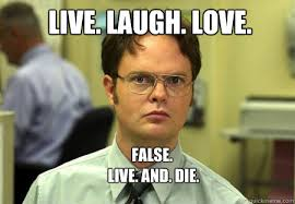 live laugh love meme live laugh love false live and die schrute quickmeme