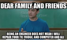 Computer Repair Meme - dear famil and friends farma being an engineer doesnot mean i will