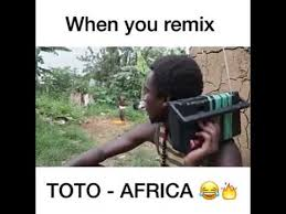 Africa Meme - when you remix toto africa youtube