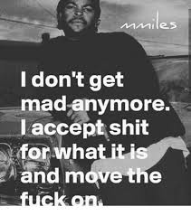 Dont Get Mad Meme - i don t get mad anymore i accept shit or what it i and move the