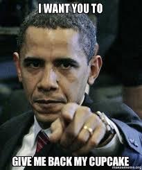 Cupcake Meme - i want you to give me back my cupcake angry obama make a meme