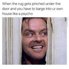 Psycho Meme - dopl3r com memes when the rug gets pinched under the door and