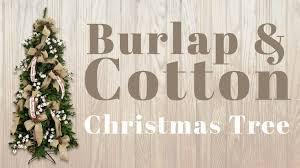decorating a christmas tree with burlap u0026 cotton youtube