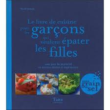 livre de cuisine fnac le livre de cuisine pour les garcons qui veulent epater les filles
