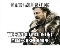 Brace Yourselves Meme - brace yourselves the sword art online mem are coming diylolcom