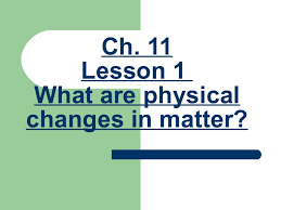 3rd grade ch 11 lesson 1 what are physical changes in matter