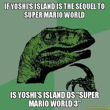Ds Memes - if yoshi s island is the sequel to super mario world is yoshi s