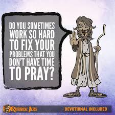 do you sometimes work so to fix your problems that you don t