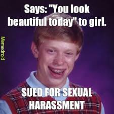 Sexual Harassment Meme - sexual harassment meme by carnahan13 memedroid