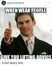 Cool Story Meme - gymmemesofficial whenweakpeople give youlifting advice cool story
