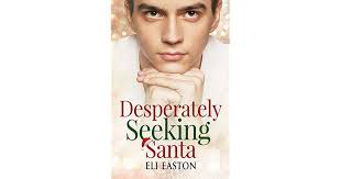 Seeking Who Plays Santa Desperately Seeking Santa By Eli Easton