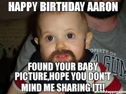 Sharing Meme - happy birthday aaron found your baby picture hope you don t mind me