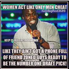 Females Be Like Meme - women act like only men cheat like they ain t got a phone full of