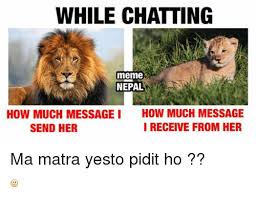 Chat Meme - while chatting meme nepal how much message i how much message