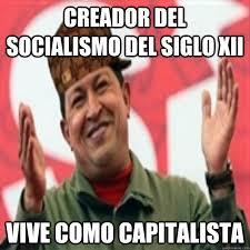 Creador Memes - creador del socialismo del siglo xii vive como capitalista