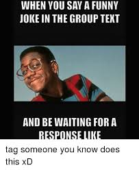 Group Text Meme - when you say a funny joke in the group text and be waiting for a
