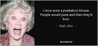 peekaboo blouse phyllis diller quote i once wore a peekaboo blouse would