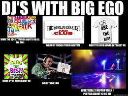 Big Ego Meme - djs with ego memes quickmeme