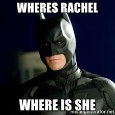 Rachel Meme - wheres rachel where is she batman meme generator