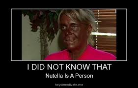 Nutella Meme - i did not know that nutella is a person