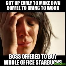 Office Boss Meme - got up early to make own coffee to bring to work boss offered to buy